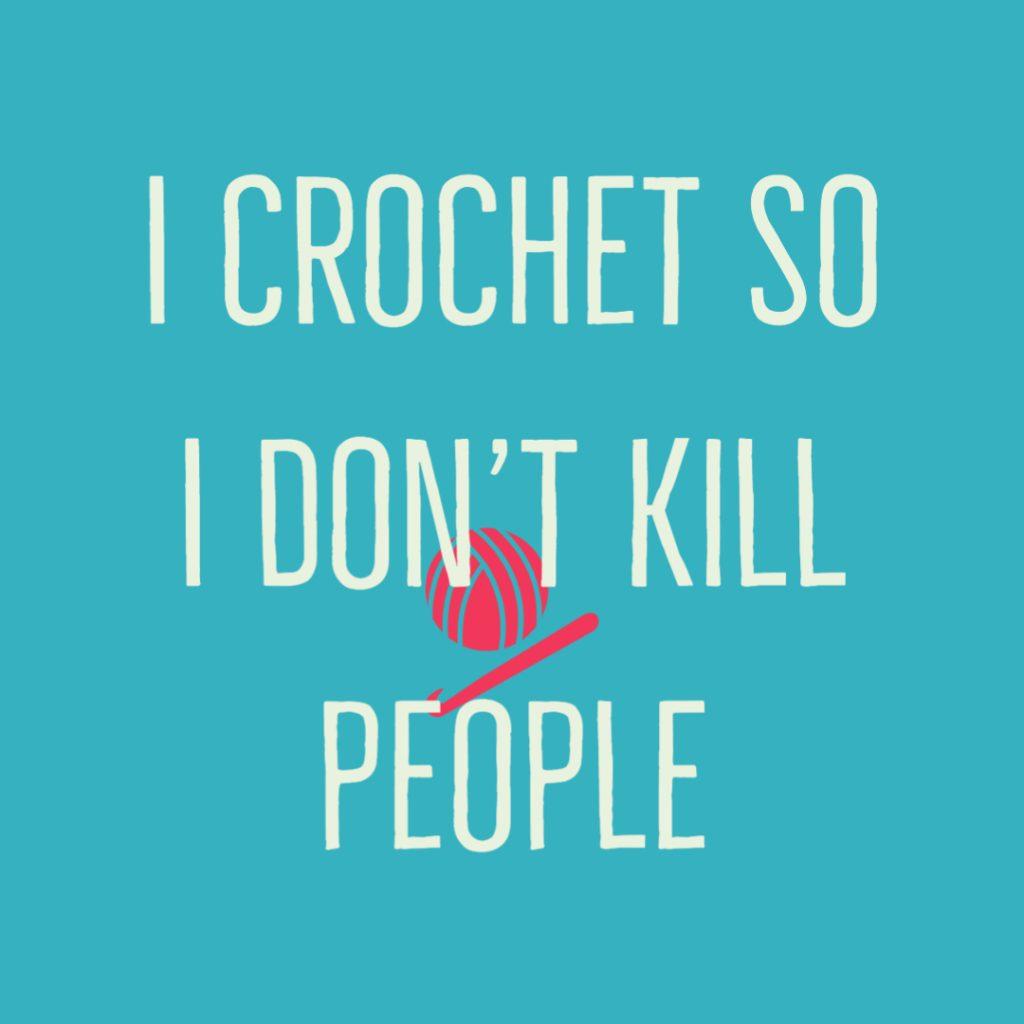 i crochet so I don't kill people |jeddahmom